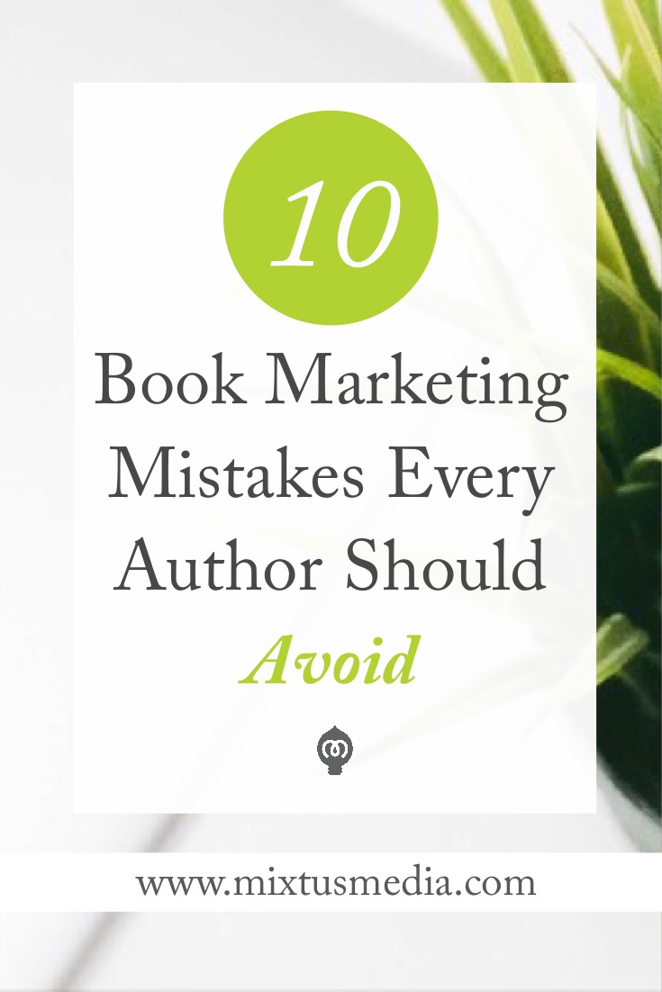 Don't make these book marketing mistakes! We show you 10 book marketing mistakes every author should avoid and how to fix them. Book marketing tips, self publishing tips, book publishing tips, self publishing strategy, book marketing strategy